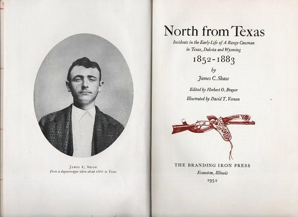 North From Texas: Incidents In The Early Life Of A Range Cowman In Texas, Dakota And Wyoming, 1852 1883.; Edited By Herbert O. Brayer. Illustrated By