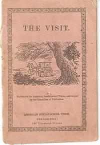 THE VISIT:; Written for the American Sunday-school Union, and revised by the Committee of Publica...