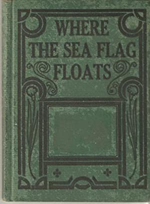 WHERE THE SEA-FLAG FLOATS: A Story of the Seal Fisheries
