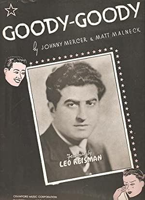GOODY-GOODY:; Words and Music by Johnny Mercer and Matt Malneck