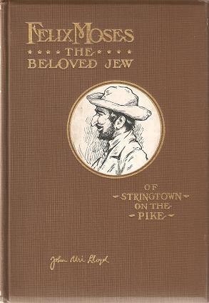 FELIX MOSES, THE BELOVED JEW OF STRINGTOWN: Lloyd, John Uri