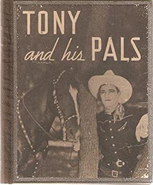 TONY AND HIS PALS: With a Chapter by Tom Mix.; Decorated by Kay Little