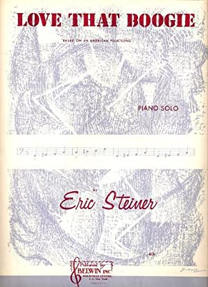 LOVE THAT BOOGIE.; Piano score by Eric Steiner. Based on an American Folk Song: Love that.sheet ...