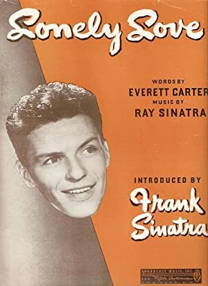 LONELY LOVE.; Words by Everett Carter. Music by Ray Sinatra: Lonely.sheet music