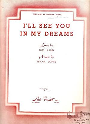 I'LL SEE YOU IN MY DREAMS.; Lyric by Gus Kahn. Music by Isham Jones