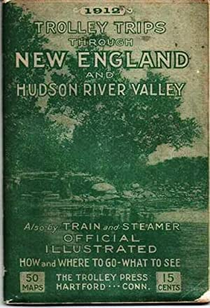 TROLLEY TRIPS THROUGH NEW ENGLAND AND HUDSON RIVER VALLEY, 1912: Summer Time Tables. Also by Trai...