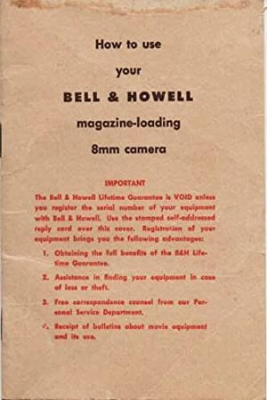 HOW TO USE YOUR BELL & HOWELL MAGAZINE-LOADING 8MM CAMERA: Instructions for Operation and Care of...