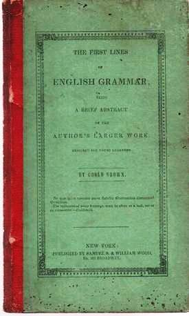 THE FIRST LINES OF ENGLISH GRAMMAR; being a Brief Abstract of the Author's Larger Work Designed f...