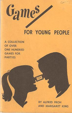 GAMES FOR YOUNG PEOPLE: A Collection of over 100 Games for Indoor Parties