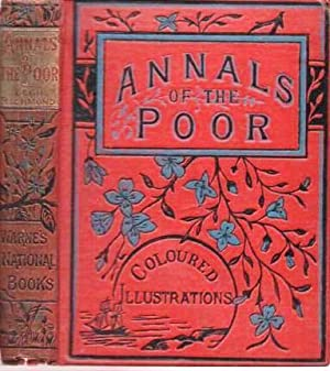 ANNALS OF THE POOR. A New Edition, with a Memoir, and Original Illustrations, printed in Colours ...