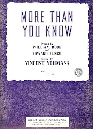 MORE THAN YOU KNOW.; Lyrics by William Rose and Edward Eliscu. Music by Vincent Youmans