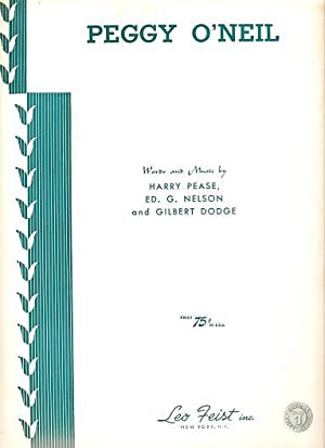 PEGGY O'NEIL.; Words and music by Harry Pease, Ed. G. Nelson, and Gilbert Dodge