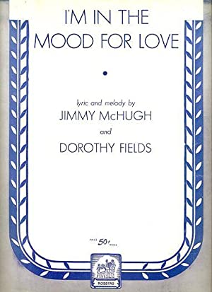 I'M IN THE MOOD FOR LOVE.; Lyric and melody by Jimmy McHugh and Dorothy Fields