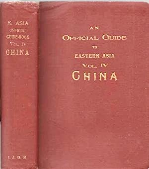 AN OFFICIAL GUIDE TO EASTERN ASIA: Trans-continental Connections between Europe and Asia, Vol. IV...