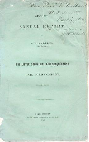 SECOND ANNUAL REPORT OF S.W. ROBERTS, CHIEF ENGINEER OF THE LITTLE SCHUYLKILL AND SUSQUEHANNA RAI...