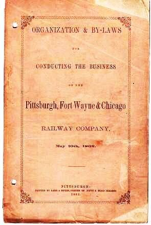 ORGANIZATION & BY-LAWS FOR CONDUCTING THE BUSINESS OF THE PITTSBURGH, FORT WAYNE & CHICAGO RAILWA...