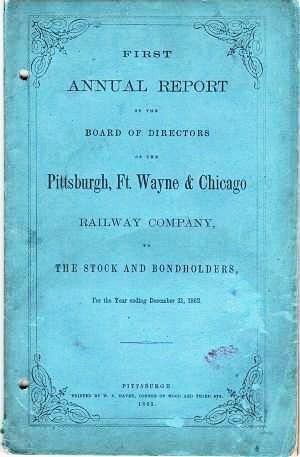 FIRST ANNUAL REPORT OF THE BOARD OF DIRECTORS OF THE PITTSBURGH, FORT WAYNE & CHICAGO RAILWAY COM...