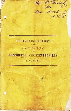 ENGINEERS' REPORT ON THE LOCATION OF THE PITTSBURGH AND STEUBENVILLE RAIL ROAD, Presented to the ...