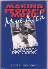 MAKING PEOPLE'S MUSIC: Moe Asch and Folkways: Goldsmith, Peter D.