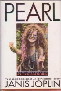 PEARL: The Obsessions and Passions of Janis Joplin, A Biography
