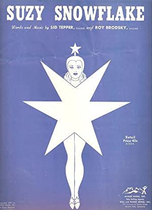 SUZY SNOWFLAKE; Words and music by Sid Tepper and Roy Brodsky