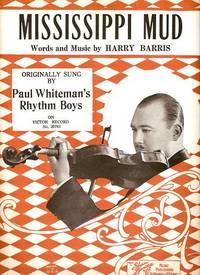 MISSISSIPPI MUD. Originally sung by Paul Whiteman's: Mississippi.sheet music