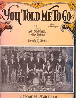 YOU TOLD ME TO GO; Words and music by Ed Sedgwick, Abe Lyman, and Henry R. Cohen
