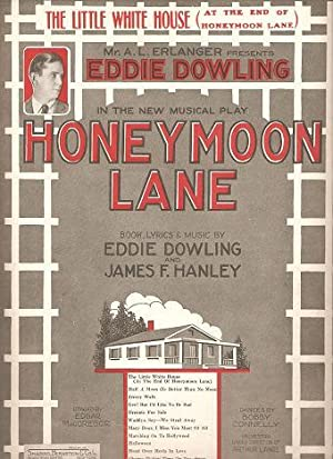 THE LITTLE WHITE HOUSE (At The End of Honeymoon Lane); Book, lyrics and music by Eddy Dowling and...