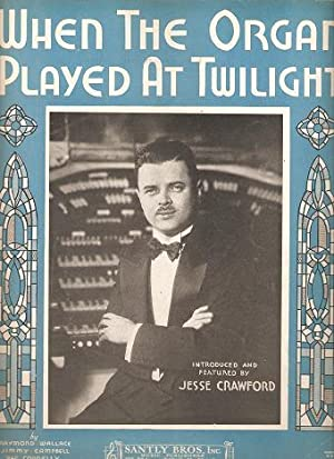 WHEN THE ORGAN PLAYED AT TWILIGHT.; Lyric by Raymond Wallace. Music by Jimmy Campbell & Reg. Conn...