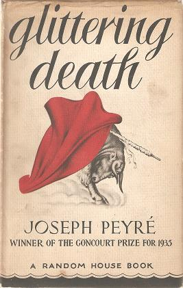 GLITTERING DEATH:; A Novel of the Bull Ring. Translated from the French by James Whitall: Peyre, ...