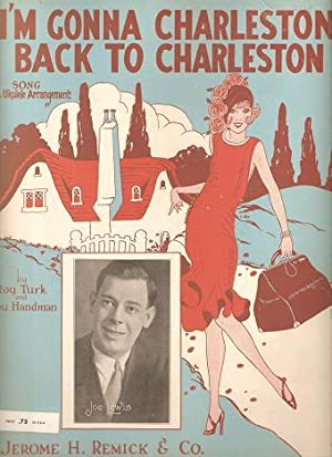 I'M GONNA CHARLESTON BACK TO CHARLESTON.; Words and music by Roy Turk and Lou Handman. Arranged b...