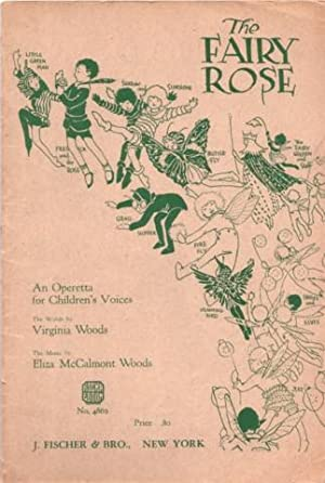 THE FAIRY ROSE: An Operetta for Girls.: Woods, Virginia and