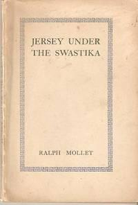JERSEY UNDER THE SWASTIKA:; An Account of: Mollet, Ralph