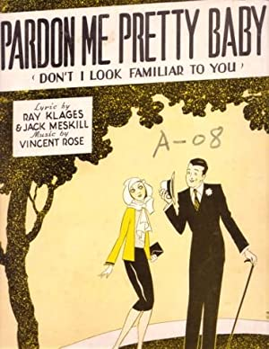 PARDON ME, PRETTY BABY (Don't I Look Familiar to You). Lyric by Ray Klages & Jack Meskill. Music ...