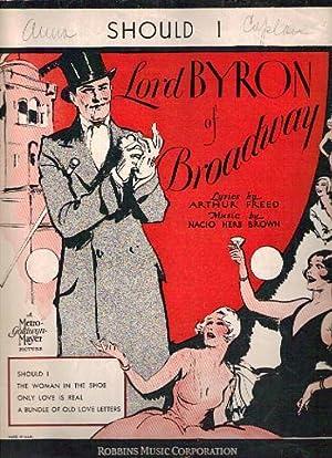 "SHOULD I . ""Lord Byron of Broadway""; Lyrics by Arthur Freed. Music by Nacio Herb Brown: ..."