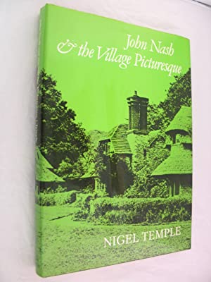 John Nash and the Village Picturesque: With: Temple, Nigel (