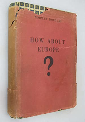 How About Europe?: Some Footnotes on East: Douglas, Norman (SIGNED)
