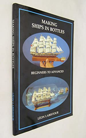 Making Ships in Bottles: Beginners to Advanced: Labistour, Leon