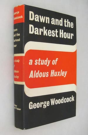 Dawn and the Darkest Hour: A Study of Aldous Huxley: Woodcock, George