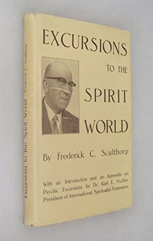Excursions to the Spirit World a Report: Sculthorp, Frederick C.