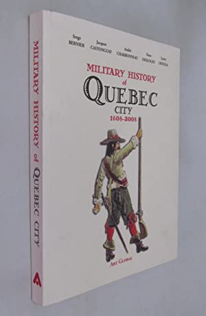 Military History of Quebec City 1608-2008: Bernier, Serge; Castonguay,