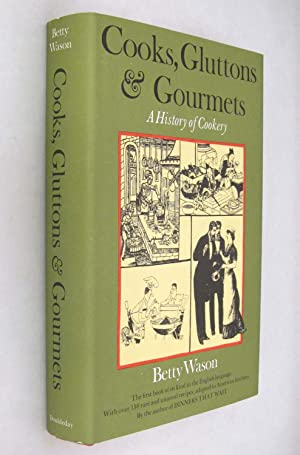 Cooks, Gluttons & Gourmets a History of: Wason. Betty