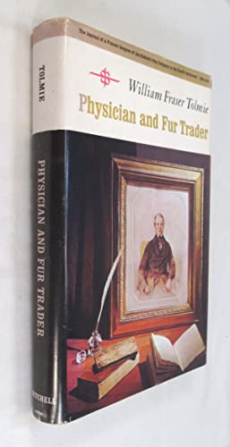 The Journals of William Fraser Tolmie, Physician: Tolmie, William Fraser