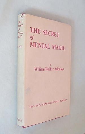 The Secret of Mental Magic: Atkinson, William Walker