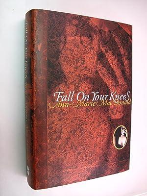 Fall on Your Knees : A Novel: MacDonald, Ann-Marie (