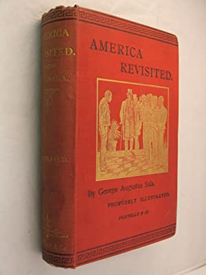 America Revisited from the Bay of New York to the Gulf of Mexico, and from Lake Michigan to the P...