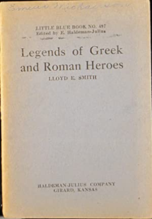 Legends of Greek and Roman Heroes: Little Blue Book No. 497: Smith, Lloyd E