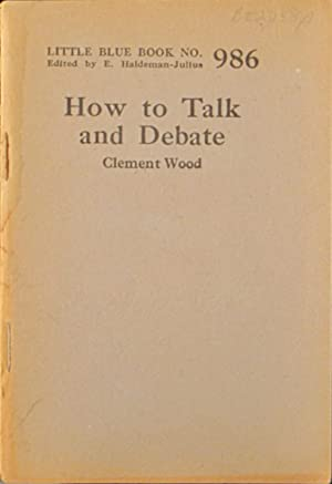 How to Talk and Debate: Little Blue Book No. 986: Wood, Clement