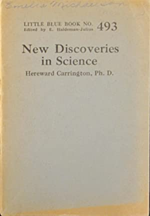New Discoveries in Science: Little Blue Book No. 493: Carrington, Hereward