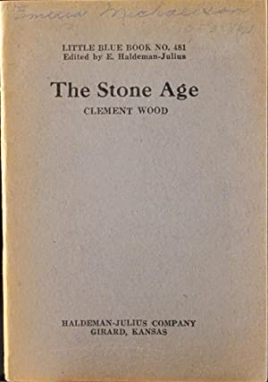 The Stone Age: Little Blue Book No. 481: Wood, Clement